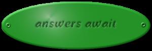answers await